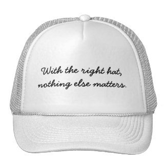 With the right hat, nothing else matters. trucker hat