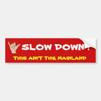 with-the-shaka-sign, SLOW DOWN ! , THIS ANI'T T... Car Bumper Sticker