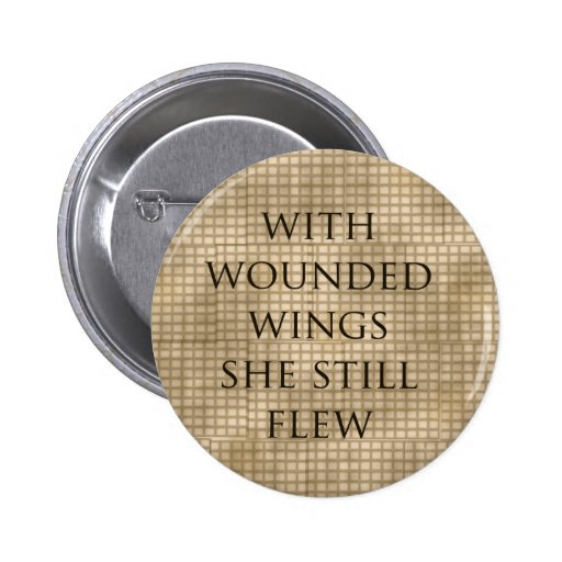 With Wounded Wings She Flew Encouragement Pins