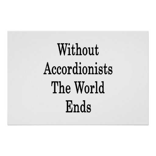 Without Accordionists The World Ends Posters