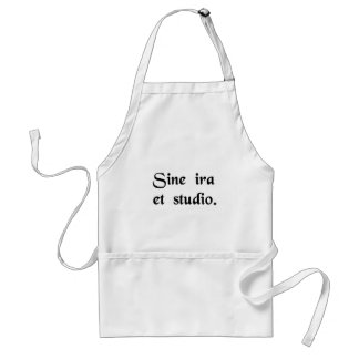 Without anger or bias. apron