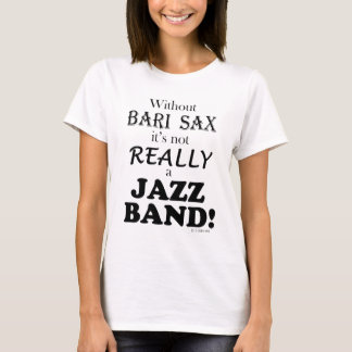 Without Bari Sax - Jazz Band T-Shirt
