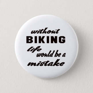 Without biking life would be a mistake pinback button