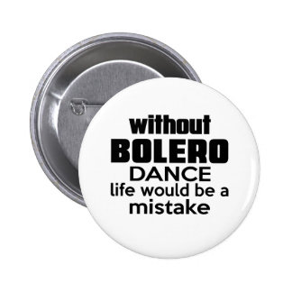 WITHOUT BOLERO , LIFE WOULD BE A MISTAKE BUTTON
