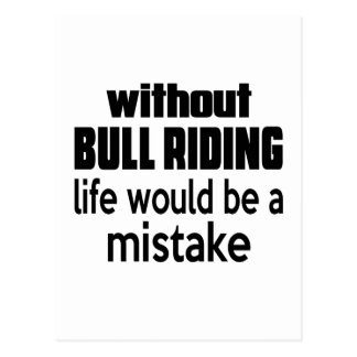 WITHOUT BULL RIDING , LIFE WOULD BE A MISTAKE POSTCARD