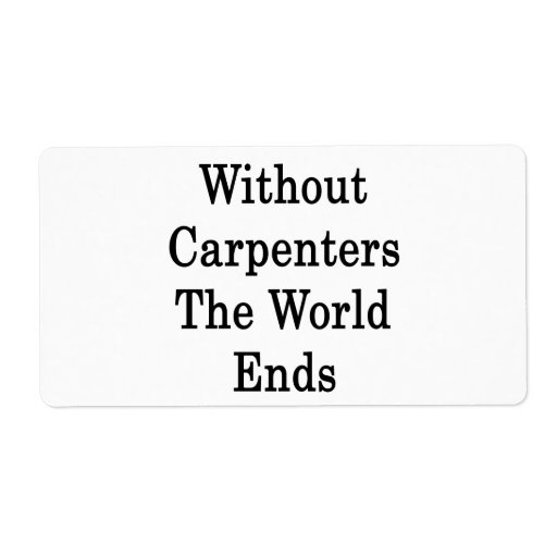 Without Carpenters The World Ends Shipping Label
