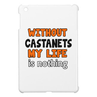 WITHOUT CASTANETS LIFE IS NOTHING iPad MINI COVER