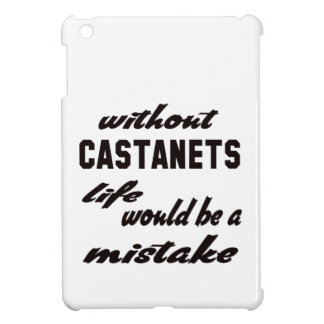 Without Castanets life would be a mistake iPad Mini Cases