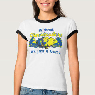 Without Cheerleaders, its just a game T-Shirt