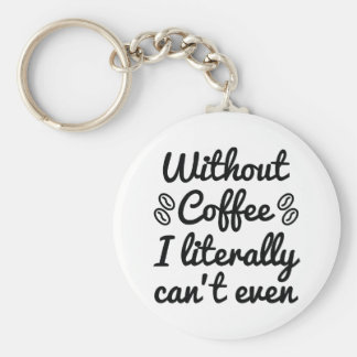Without Coffee I Literally Can't Even Keychain