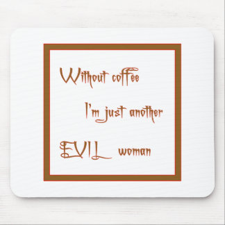 Without Coffee I'm An Evil Woman Mouse Pad