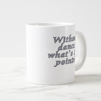 Without dance, what's the pointe? large coffee mug