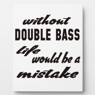 Without Double Bass life would be a mistake Plaques