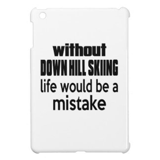 WITHOUT DOWN HILL SKIING , LIFE WOULD BE A MISTAKE CASE FOR THE iPad MINI
