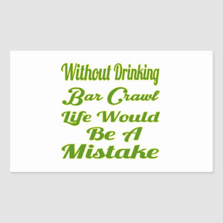 Without drinking Bar Crawl life would be a mistake Sticker