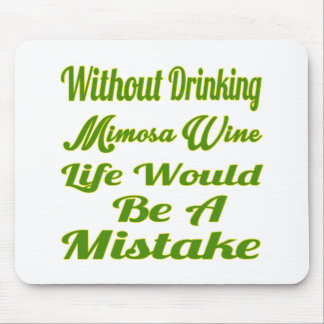 Without drinking Mimosa Wine life would be a mista Mouse Pad