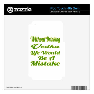 Without drinking Vodka life would be a mistake Skin For iPod Touch 4G