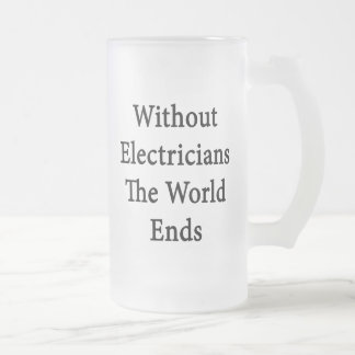 Without Electricians The World Ends Frosted Glass Beer Mug