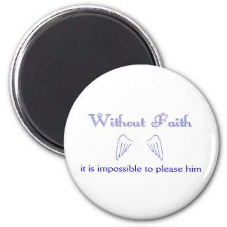 Without Faith it is impossible to please him 2 Inch Round Magnet