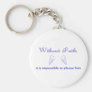 Without Faith it is impossible to please him Key Chain