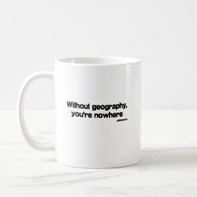 Without Geography quote Mug by quoted