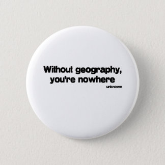 Without Geography quote Pinback Button