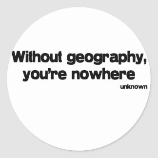 Without Geography quote Round Sticker