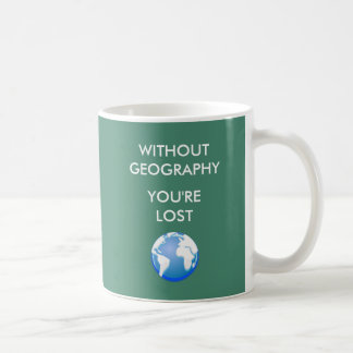 Without Geography You're Lost Classic White Coffee Mug
