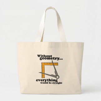 WITHOUT GEOMETRY EVERYTHING WOULD BE STRAIGHT TOTE BAG