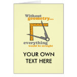 WITHOUT GEOMETRY, EVERYTHING WOULD BE STRAIGHT GREETING CARD