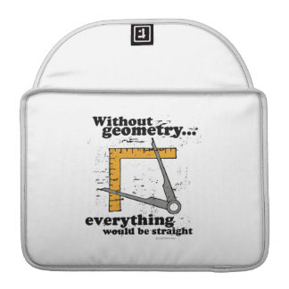 Without Geometry, everything would be straight MacBook Pro Sleeves