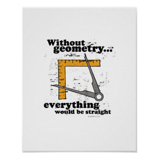 Without Geometry, everything would be straight Print