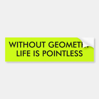 WITHOUT GEOMETRY LIFE IS POINTLESS BUMPER STICKER