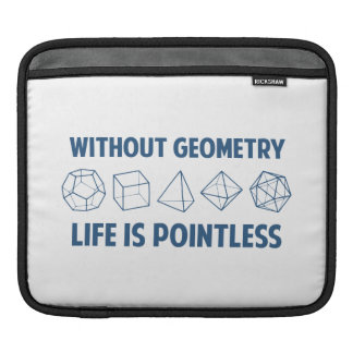 Without Geometry Life Is Pointless iPad Sleeve