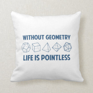 Without Geometry Life Is Pointless Pillow