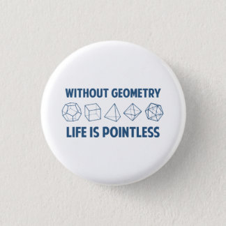 Without Geometry Life Is Pointless Pinback Button