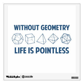Without Geometry Life Is Pointless Wall Decal