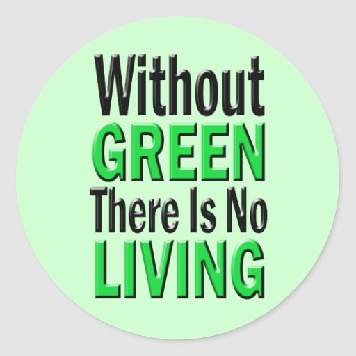 Without Green There is No Living Classic Round Sticker