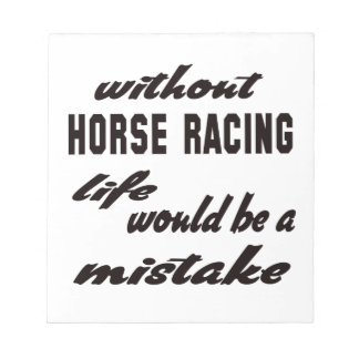 Without Horse Racing life would be a mistake Memo Notepad