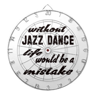 Without Jazz dance life would be a mistake Dartboards