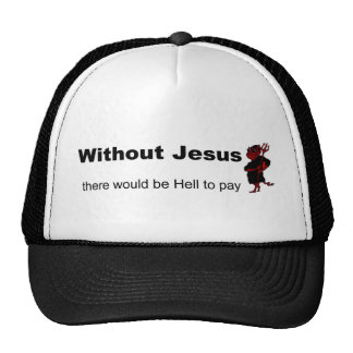 Without Jesus there would be hell to pay Trucker Hat