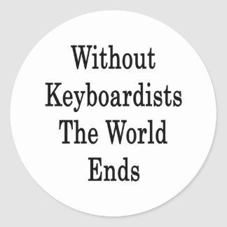 Without Keyboardists The World Ends Sticker