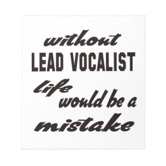 Without Lead Vocalist life would be a mistake Memo Notepads