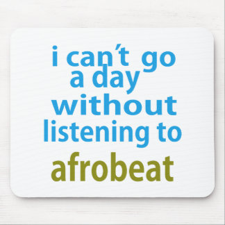 without listening to afrobeat. mouse pad