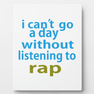 without listening to rap. plaque