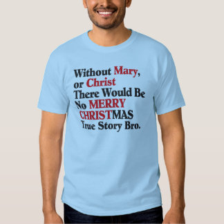 Without Mary or Christ- True Story Bro Shirt