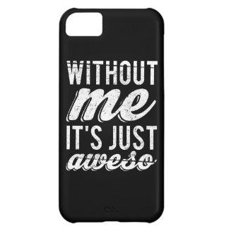 Without Me It's Just Aweso Cover For iPhone 5C