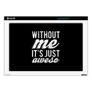 Without Me It's Just Aweso Decals For Laptops