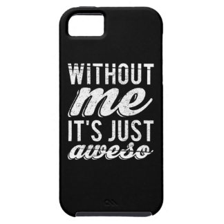 Without Me It's Just Aweso iPhone SE/5/5s Case