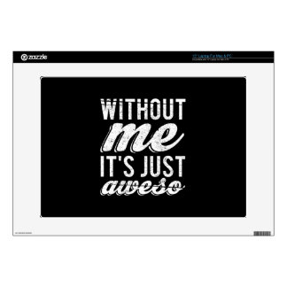 Without Me It's Just Aweso Laptop Decals